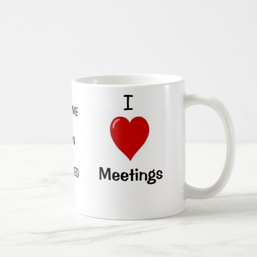 I Love Meetings - WAKE ME UP WHEN...Triple -sided Coffee Mug