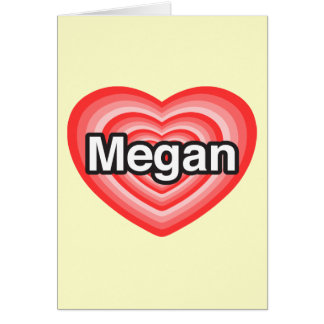 I love Megan. I love you Megan. Heart Card