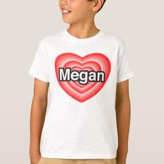 I love Megan. I love you Megan. Heart T-Shirt