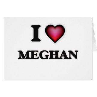I Love Meghan Card