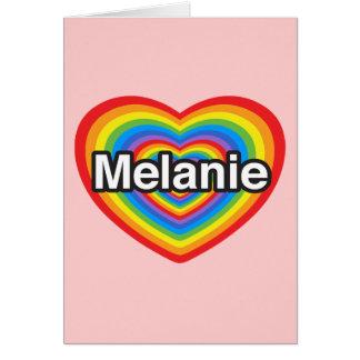 I love Melanie. I love you Melanie. Heart Card