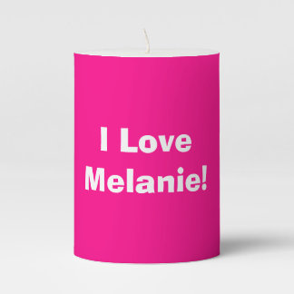 I Love Melanie (your text) Pillar Candle
