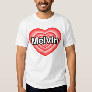 I love Melvin. I love you Melvin. Heart Tee Shirt