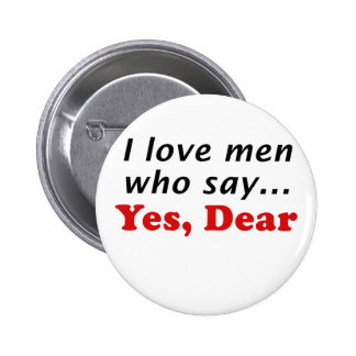 I Love Men Who Say Yes Dear Button
