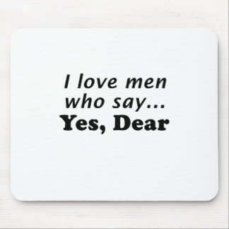 I Love Men Who Say Yes Dear Mouse Pad