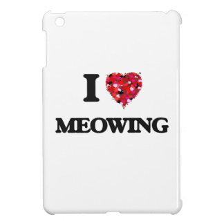 I Love Meowing Case For The iPad Mini