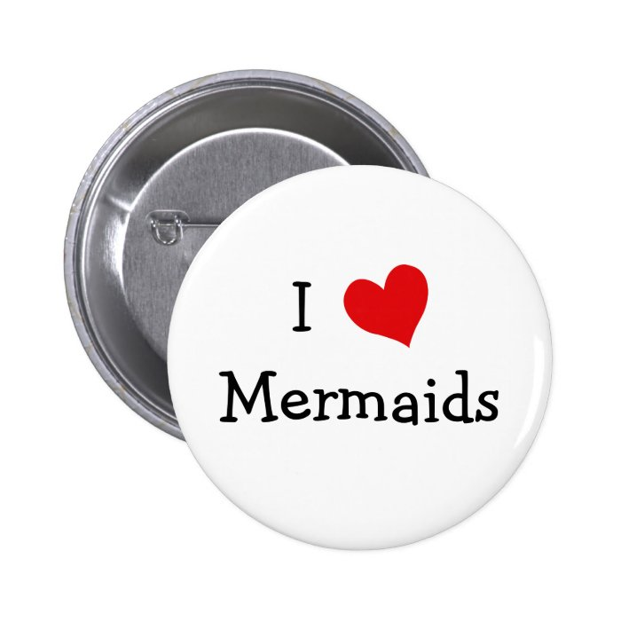 I Love Mermaids Pinback Button
