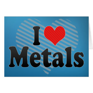 I Love Metals Greeting Cards