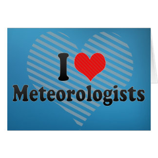 I Love Meteorologists Greeting Card