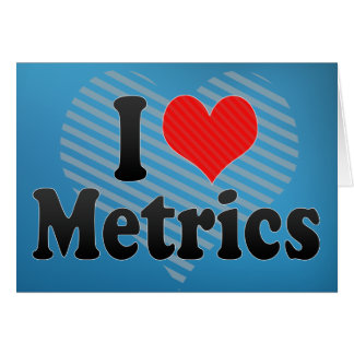 I Love Metrics Greeting Card