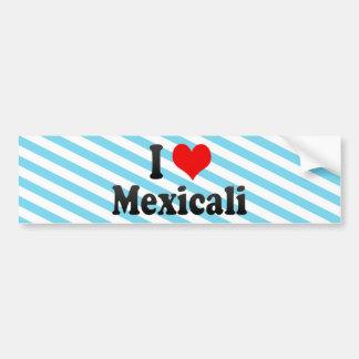 I Love Mexicali, Mexico Car Bumper Sticker