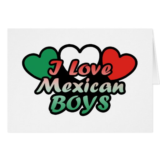 I Love Mexican Boys Greeting Card