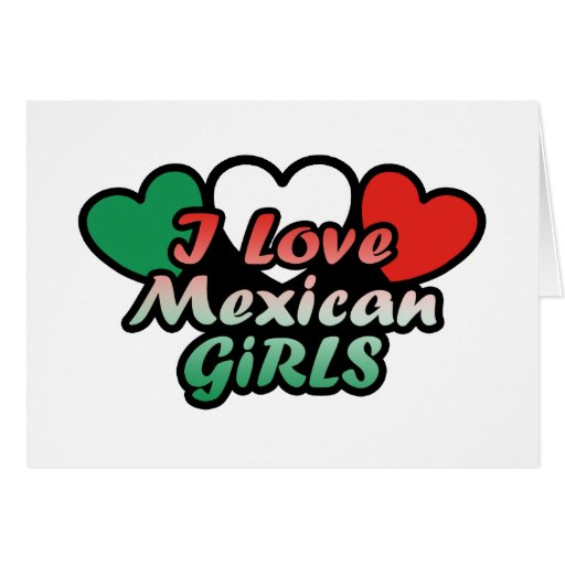 I Love Mexican Girls Greeting Cards