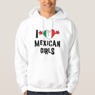 I Love Mexican Girls Hooded Sweatshirt