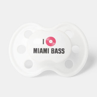 I love Miami Bass Baby Pacifiers