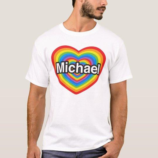 I love Michael. I love you Michael. Heart T-Shirt