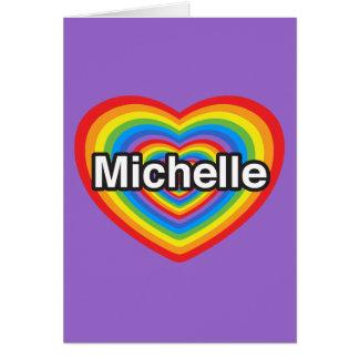 I love Michelle. I love you Michelle. Heart Card