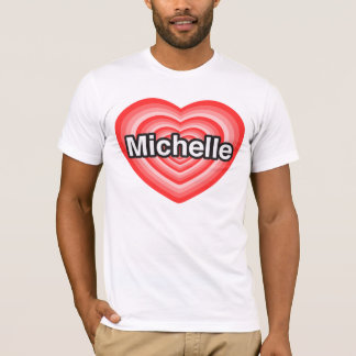 I love Michelle. I love you Michelle. Heart T-Shirt