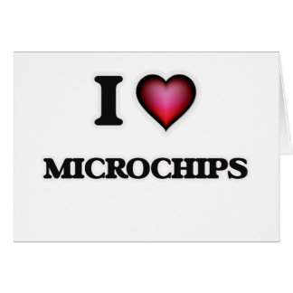 I Love Microchips Card