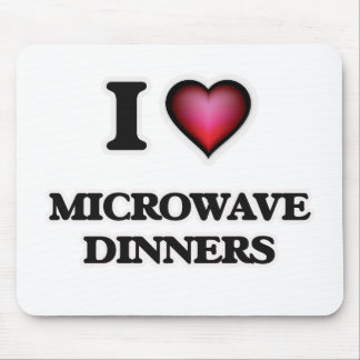 I Love Microwave Dinners Mouse Pad