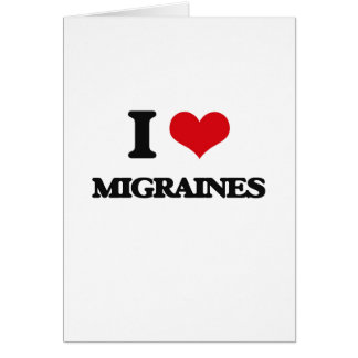 I Love Migraines Greeting Card