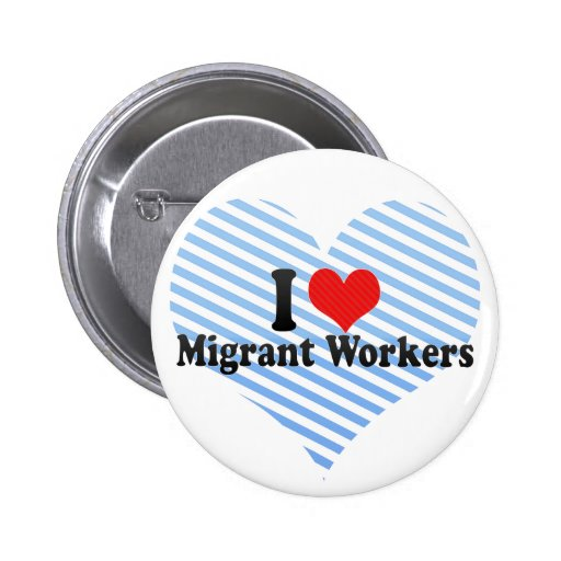 I Love Migrant Workers 2 Inch Round Button