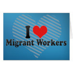 I Love Migrant Workers Greeting Card