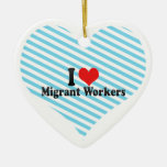 I Love Migrant Workers Ornament