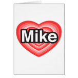 I love Mike. I love you Mike. Heart Cards