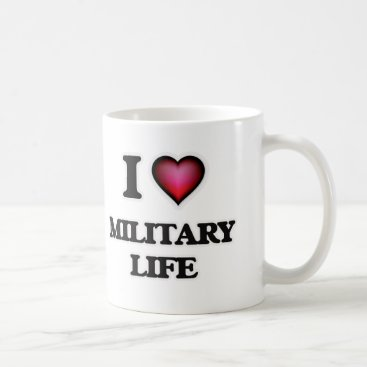 I Love Military Life Coffee Mug
