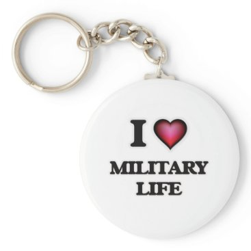I Love Military Life Keychain