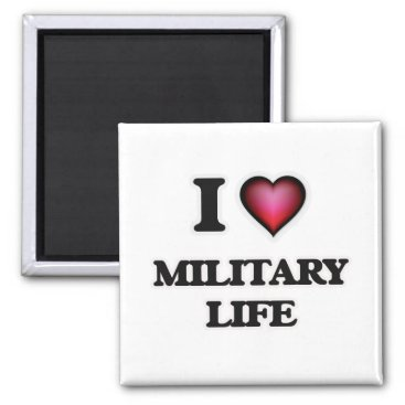 I Love Military Life Magnet