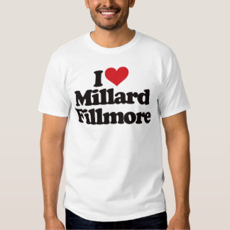 I Love Millard Fillmore Shirts