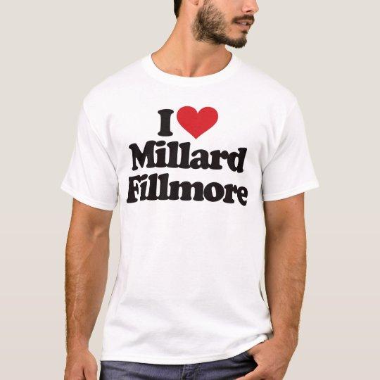 I Love Millard Fillmore T-Shirt