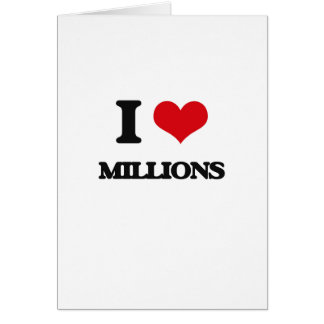 I Love Millions Greeting Cards
