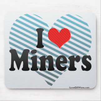 I Love Miners Mouse Pad