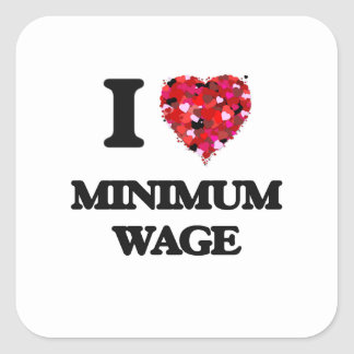 I Love Minimum Wage Square Sticker