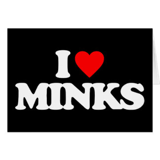 I LOVE MINKS GREETING CARD