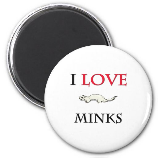 I Love Minks Fridge Magnet