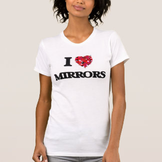 I Love Mirrors Shirts