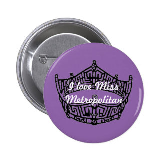 I love MISS METROPOLITAN Pinback Button