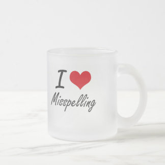 I Love Misspelling 10 Oz Frosted Glass Coffee Mug