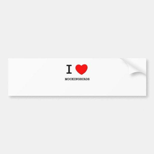 I Love Mockingbirds Bumper Stickers