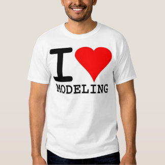 I Love Modeling T Shirt