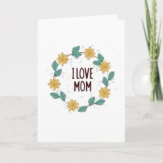 I Love Mom Mother's Day Card