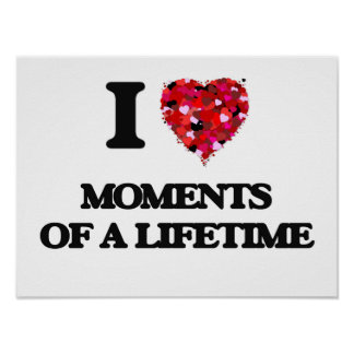 I Love Moments Of A Lifetime Poster