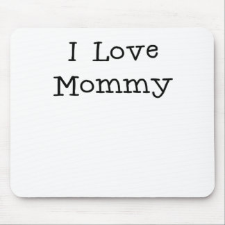 I love mommy.png mouse pad