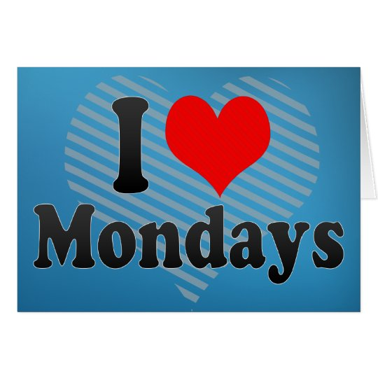 I Love Mondays Card