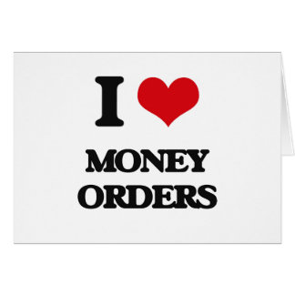 I Love Money Orders Greeting Cards