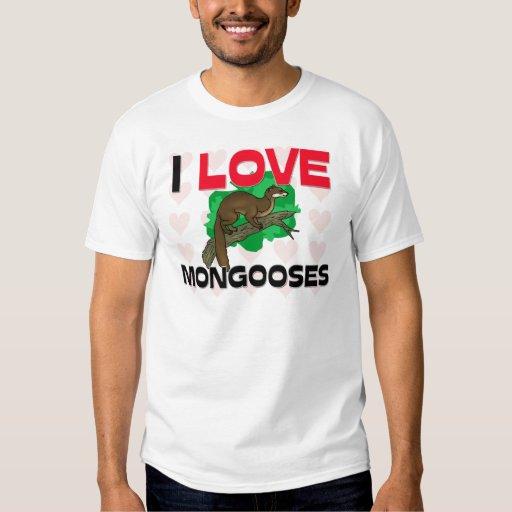 I Love Mongooses T-shirt